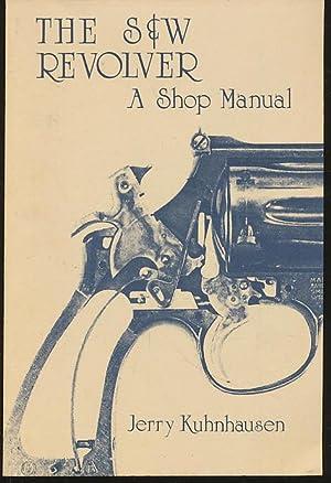 S&W Revolver: A Shop Manual: Kuhnhausen, Jerry