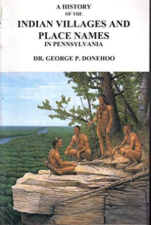 A History of the Indian Villages and: Donehoo, George P.
