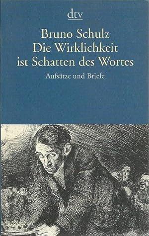 Die Wirklichkeit ist Schatten des Wortes. Aufsätze: Schulz, Bruno und