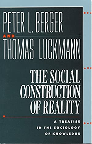 """The Social Construction of Reality: A Treatise: Berger, Peter L."""","""