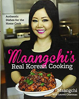 Maangchi's Real Korean Cooking: Authentic Dishes for the Home Cook: Maangchi