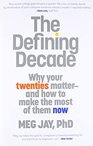 The Defining Decade: Why Your Twenties Matter--And: Jay, Meg