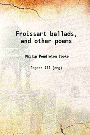 Froissart ballads, and other poems (1847)[HARDCOVER]: Philip Pendleton Cooke