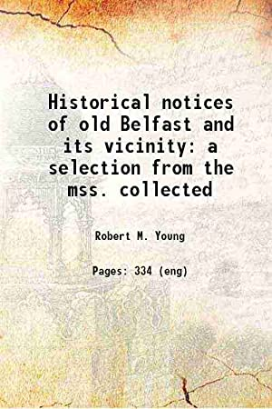 Historical notices of old Belfast and its: Robert M. Young