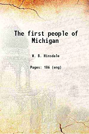 The first people of Michigan (1930)[HARDCOVER]: W. B. Hinsdale