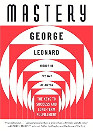 Mastery: The Keys to Success and Long-Term: Leonard, George