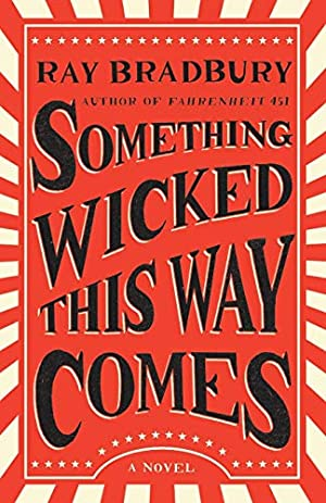 Something Wicked This Way Comes: A Novel: Bradbury, Ray