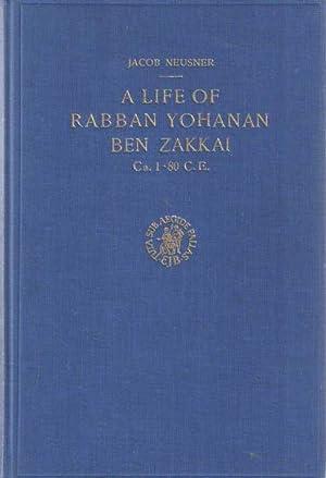 A life of Rabban Yohanan ben Zakkai.: Neusner, Jacob