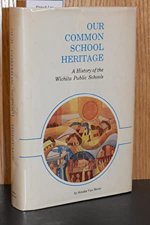 Our Common School Heritage; A History of the Wichita Public Schools