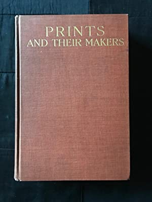 Prints and Their Makers. Essays on Engravers and Etchers Old and Modern
