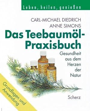 Das Teebaumöl-Praxisbuch: Gesundheit aus dem Herzen der: M Diedrich, Carl