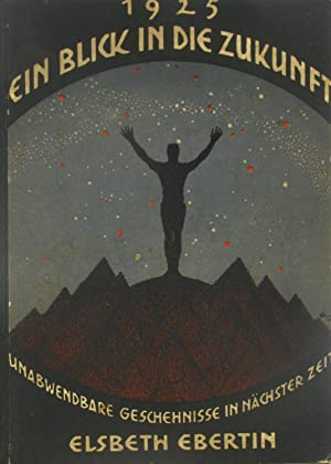 Ein Blick in die Zukunft? 1925,: Ebertin, Elsbeth: