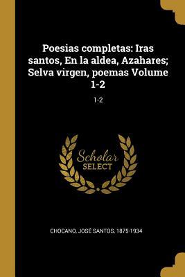 Poesias completas: Iras santos, En la aldea,: Chocano, Jose Santos