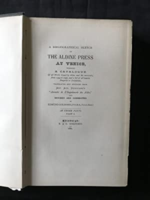 A Bibliographical Sketch of the Aldine Press at Venice, forming a Catalogue of all the Works issu...
