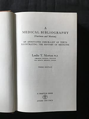 A Medical Bibliography (Garrison and Morton). An Annotated Check-list of Texts Illustrating the H...