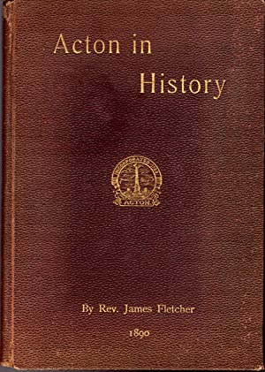 Acton in History: Com[iled for the Middlesex: Fletcher, James (Rev.)