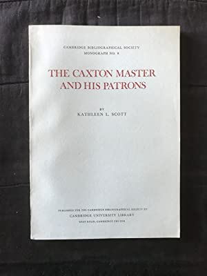 The Caxton Master and his Patrons (Cambridge Bibliographical Society Monograph No. 8)