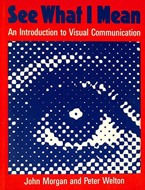 See What I Mean: Introduction to Visual: Morgan, John; Welton,