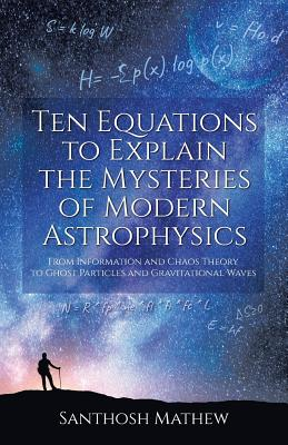 Ten Equations to Explain the Mysteries of: Mathew, Santhosh