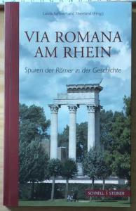 Via Romana am Rhein, Spuren der Römer: hrsg. vom Landschaftsverband