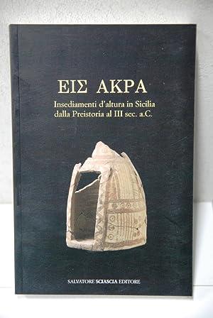 insediamenti d'altura in sicilia dalla preistoria al: eis akra