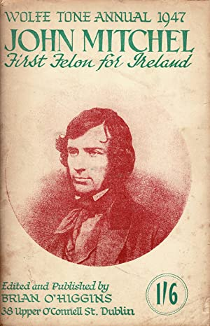 John Mitchel, First Felon for Ireland. (Cover: WOLFE TONE ANNUAL,