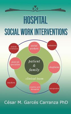 Hospital Social Work Interventions (Paperback or Softback): Garces Carranza Phd,