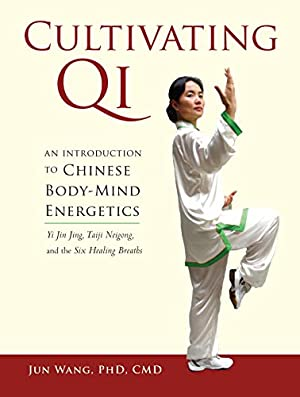 Cultivating Qi: An Introduction to Chinese Body-Mind: Wang Ph.D. C.M,