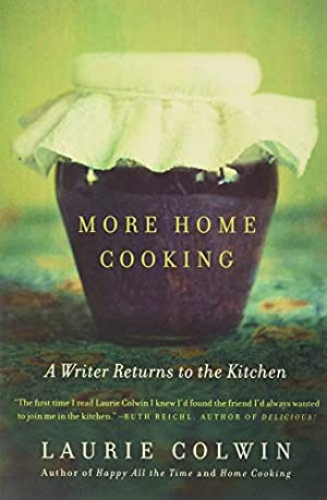 More Home Cooking: A Writer Returns to: Colwin, Laurie
