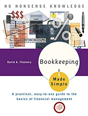 Bookkeeping Made Simple: A Practical, Easy-to-Use Guide: Flannery, David A.
