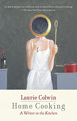 Home Cooking: A Writer in the Kitchen: Colwin, Laurie