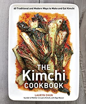 "The Kimchi Cookbook: 60 Traditional and Modern Ways to Make and Eat Kimchi: Chun, Lauryn"", &#34..."