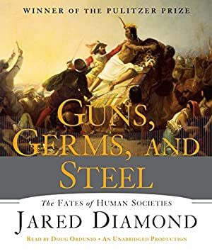 Guns, Germs, and Steel: The Fates of Human Societies: Diamond, Jared