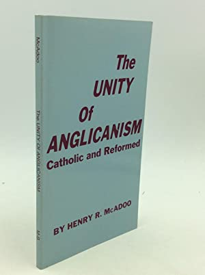 THE UNITY OF ANGLICANISM: Catholic and Reformed