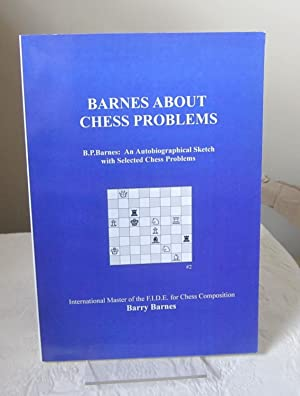 Barnes About Chess Problems B.P. Barnes : An Autobiographical Sketch With Selected Chess Problems
