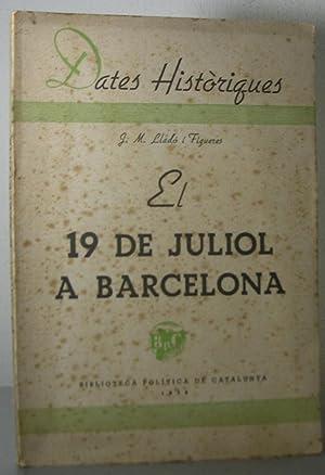 EL 19 DE JULIOL A BARCELONA: LLADO i FIGUERES,
