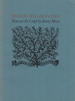 Wood Engravings Notes on the Craft by: Moser, Barry