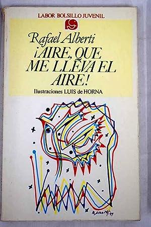 Aire, que me lleva el aire!: antología: Alberti, Rafael