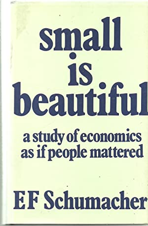 Small is Beautiful a Study of Economics: E F Schumacher