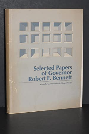 "Selected Papers of Governor Robert F. Bennett; A Study in Good Government and ""Civics Book"" Politics"