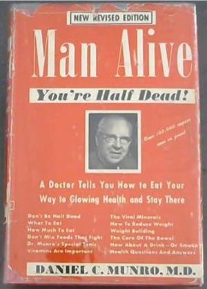 MAN ALIVE - YOU'RE HALF DEAD! Eat: Munro, Daniel Colin