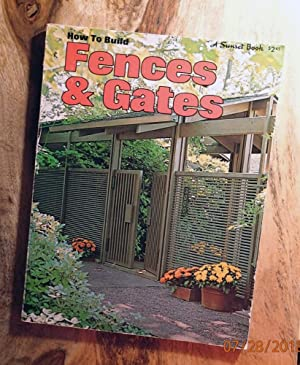 HOW TO BUILD FENCES & GATES : 3rd Edition : A Sunset Book