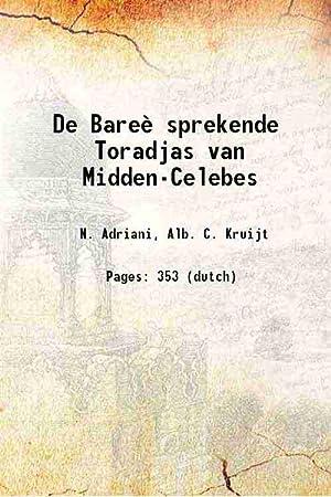 De Bareè sprekende Toradjas van Midden-Celebes (1912)[HARDCOVER]: N. Adriani, Alb.