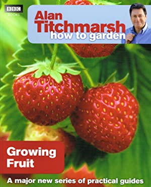 Growing Fruit : Alan Titchmarsh How To Garden Series :