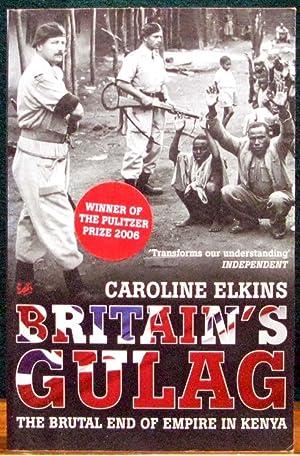 BRITAIN'S GULAG. The Brutal End of Empire: ELKINS, Caroline.