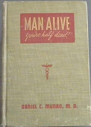 Man Alive you're half dead!: Munro, Daniel Colin