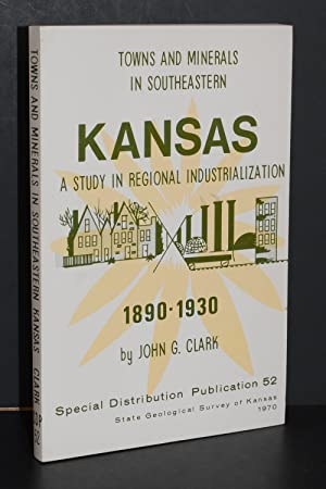 Towns and Minerals in Southeastern Kansas; A Study in Regional Industrialization, 1890-1930