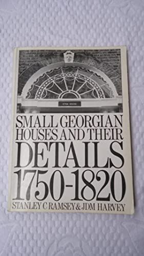SMALL GEORGIAN HOUSES AN THEIR DETAILS. 1750-1820: RAMSEY, Stanley C.,