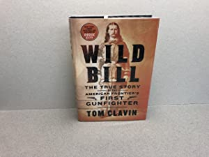 WILD BILL : The True Story of the American Frontier's First Gunfighter (signed)
