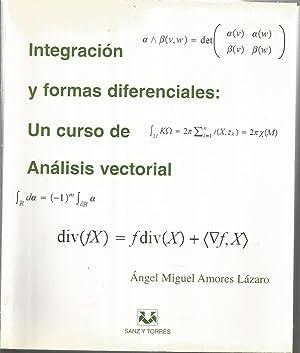 INTEGRACION Y FORMAS DIFERENCIALES - UN CURSO: ANGEL MIGUEL AMORES
